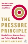 Image for The pressure principle  : handle stress, harness energy, and perform when it counts