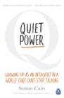 Image for Quiet power  : growing up as an introvert in a world that can't stop talking