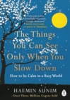 Image for The things you can see only when you slow down: how to be calm in a busy world