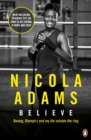 Image for Believe  : boxing, the Olympics and my life outside the ring