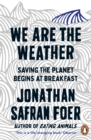 Image for We are the weather  : saving the planet begins at breakfast