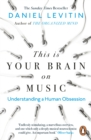 Image for This is your brain on music: understanding a human obsession