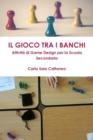 Image for Il Gioco tra i Banchi - Attivita di Game Design per la Scuola Secondaria
