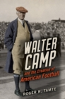 Image for Walter Camp and the creation of American football