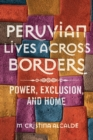 Image for Peruvian Lives Across Borders: Power, Exclusion, and Home