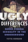 Image for Ugly differences: queer female sexuality in the underground