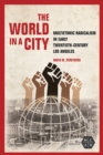 Image for The World in a City: Multiethnic Radicalism in Early Twentieth-Century Los Angeles : 295
