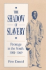Image for The Shadow of Slavery : Peonage in the South, 1901-1969