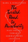 Image for The Twisted Road to Auschwitz : Nazi Policy toward German Jews, 1933-39