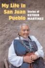 Image for My Life in San Juan Pueblo : STORIES OF ESTHER MARTINEZ