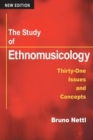 Image for The study of ethnomusicology  : thirty-one issues and concepts