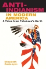 Image for Anti-Indianism in modern America  : a voice from Tatekeya's Earth
