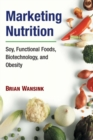 Image for Marketing nutrition  : soy, functional foods, biotechnology, and obesity