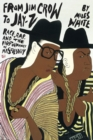 Image for From Jim Crow to Jay-Z  : race, rap, and the performance of masculinity in American popular culture