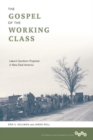Image for Gospel of the working class  : labor's Southern prophets in new deal America