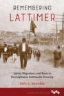 Image for Remembering Lattimer : Labor, Migration, and Race in Pennsylvania Anthracite Country