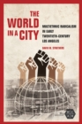 Image for The world in a city  : multiethnic radicalism in early twentieth-century Los Angeles