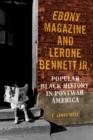 Image for Ebony Magazine and Lerone Bennett Jr. : Popular Black History in Postwar America