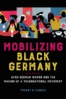 Image for Mobilizing Black Germany : Afro-German Women and the Making of a Transnational Movement