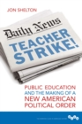Image for Teacher strike!: public education and the making of a new American political order : 257