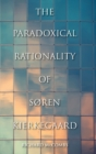 Image for The paradoxical rationality of S²ren Kierkegaard