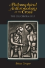Image for A philosophical anthropology of the cross  : the cruciform self