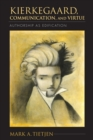 Image for Kierkegaard, communication, and virtue  : authorship as edification