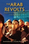 Image for The Arab revolts  : dispatches on militant democracy in the Middle East