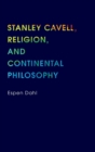 Image for Stanley Cavell, religion, and continental philosophy