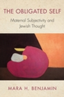 Image for The Obligated Self : Maternal Subjectivity and Jewish Thought