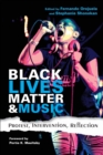 Image for Black Lives Matter and Music : Protest, Intervention, Reflection