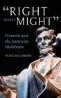"""Image for """"Right Makes Might"""" : Proverbs and the American Worldview"""
