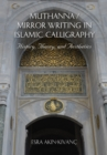 Image for Muthanna / Mirror Writing in Islamic Calligraphy : History, Theory, and Aesthetics