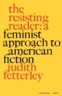 Image for The Resisting Reader : A Feminist Approach to American Fiction