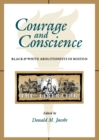 Image for Courage and Conscience : Black and White Abolitionists in Boston