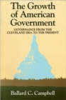 Image for The Growth of American Government : Governance from the Cleveland Era to the Present