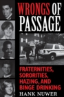 Image for Wrongs of Passage : Fraternities, Sororities, Hazing, and Binge Drinking