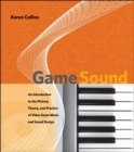 Image for Game sound  : an introduction to the history, theory, and practice of video game music and sound design