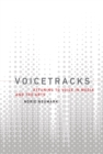 Image for Voicetracks  : attuning to voice in media and the arts