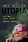 Image for Fred Forest's Utopia : Media Art and Activism