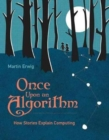 Image for Once upon an algorithm  : how stories explain computing