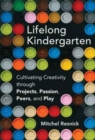 Image for Lifelong Kindergarten : Cultivating Creativity through Projects, Passion, Peers, and Play