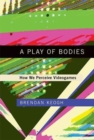 Image for A play of bodies  : how we perceive videogames
