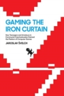 Image for Gaming the Iron Curtain : How Teenagers and Amateurs in Communist Czechoslovakia Claimed the Medium of Computer Games