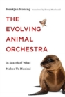 Image for The Evolving Animal Orchestra : In Search of What Makes Us Musical
