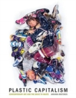 Image for Plastic Capitalism : Contemporary Art and the Drive to Waste