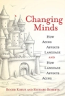 Image for Changing Minds : How Aging Affects Language and How Language Affects Aging