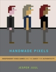 Image for Handmade pixels  : independent video games and the quest for authenticity