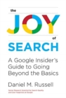 Image for The Joy of Search : A Google Insider's Guide to Going Beyond the Basics