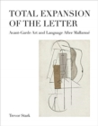 Image for Total Expansion of the Letter : Avant-Garde Art and Language After Mallarme